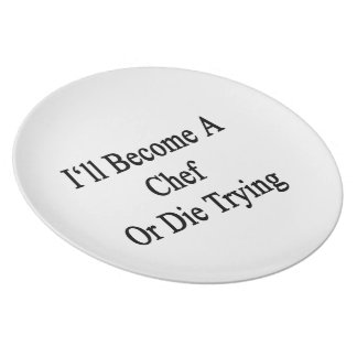 I'll Become A Chef Or Die Trying Plates