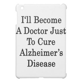 I'll Become A Doctor Just To Cure Alzheimer's Dise Cover For The iPad Mini