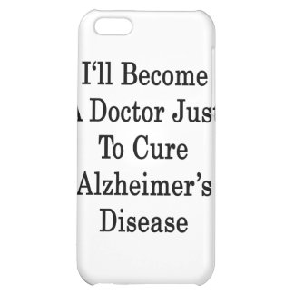 I'll Become A Doctor Just To Cure Alzheimer's Dise iPhone 5C Cover