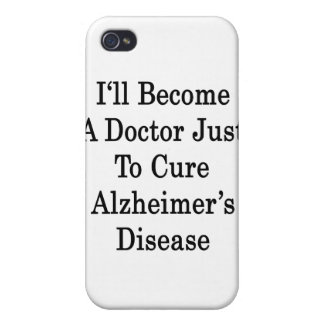 I'll Become A Doctor Just To Cure Alzheimer's Dise iPhone 4/4S Case