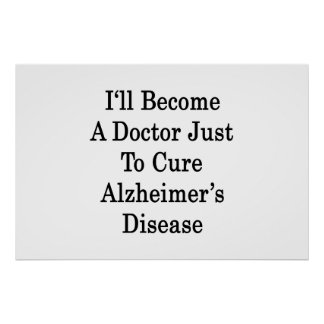 I'll Become A Doctor Just To Cure Alzheimer's Dise Posters