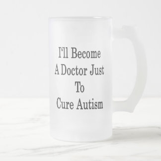 I'll Become A Doctor Just To Cure Autism Mugs