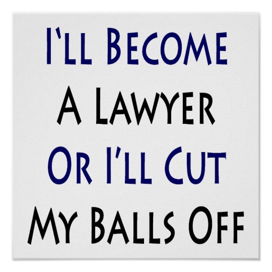 I'll Become A Lawyer Or I'll Cut My Balls Off Poster