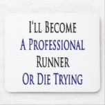 I'll Become A Professional Runner Or Die Trying Mousepad