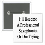 I'll Become A Professional Saxophonist Or Die Tryi Pin