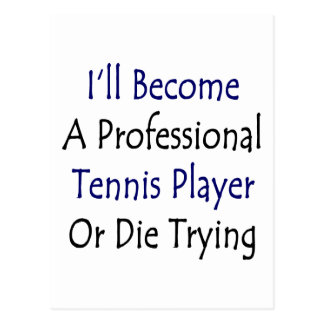 I'll Become A Professional Tennis Player Or Die Tr Postcard