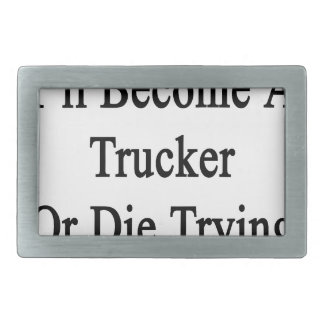 I'll Become A Trucker Or Die Trying Belt Buckle