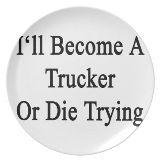 I'll Become A Trucker Or Die Trying Plates