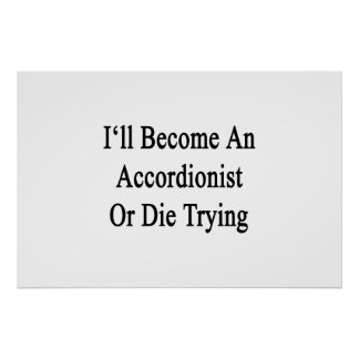 I'll Become An Accordionist Or Die Trying Posters