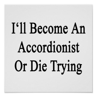 I'll Become An Accordionist Or Die Trying Poster