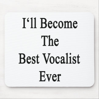 I'll Become The Best Vocalist Ever Mousepads