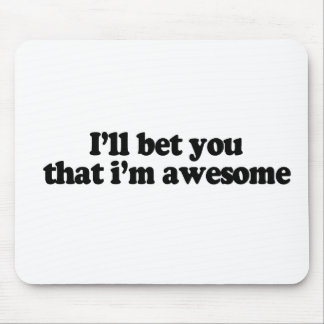 I'LL BET YOU THAT I'M AWESOME MOUSE PAD