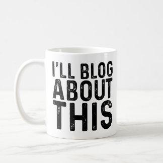 I'll Blog About This Coffee Mug