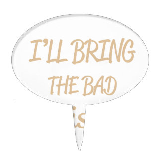 I'll Bring the Bad Decisions Cake Topper