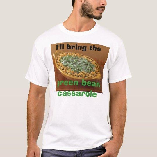 I'll bring the green bean cassarole T-Shirt