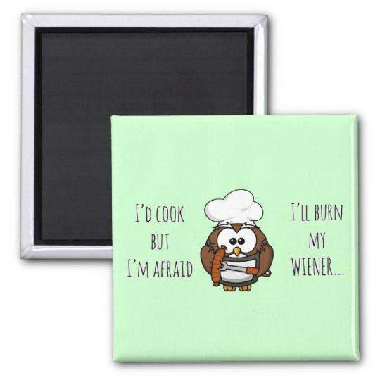 I'll burn my wiener magnet