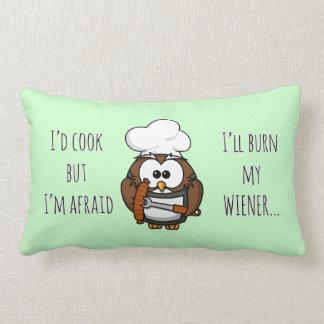I'll burn my wiener pillow