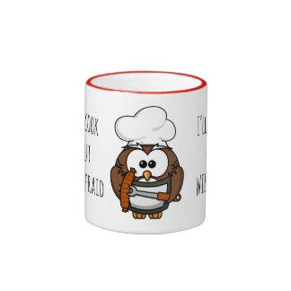 I'll burn my wiener ringer mug