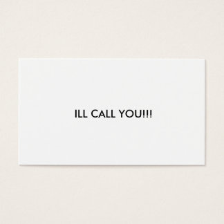 ILL CALL YOU!!! BUSINESS CARD