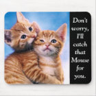 I'll Catch That Mouse Mouse Pad