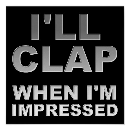 I'll Clap When I'm Impressed Funny Poster Sign