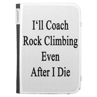 I'll Coach Rock Climbing Even After I Die Kindle 3G Cover