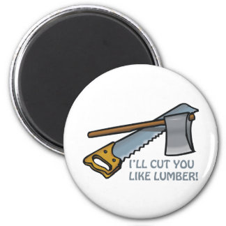 Ill Cut You Like Lumber 2 Inch Round Magnet