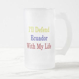 I'll Defend Ecuador With My Life Mugs