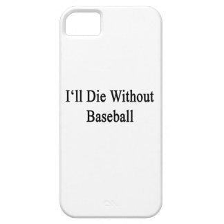I'll Die Without Baseball iPhone 5 Cover
