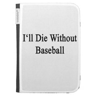 I'll Die Without Baseball Kindle Cover