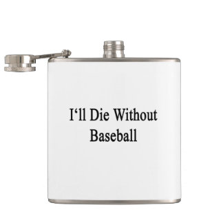I'll Die Without Baseball Hip Flask