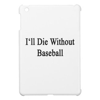 I'll Die Without Baseball iPad Mini Covers
