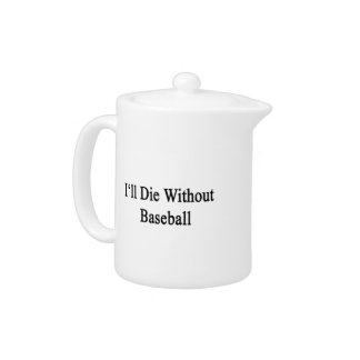 I'll Die Without Baseball