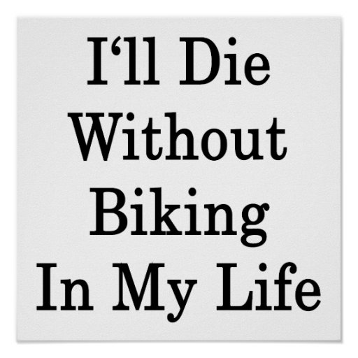 I'll Die Without Biking In My Life Poster