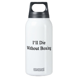 I'll Die Without Boxing 10 Oz Insulated SIGG Thermos Water Bottle