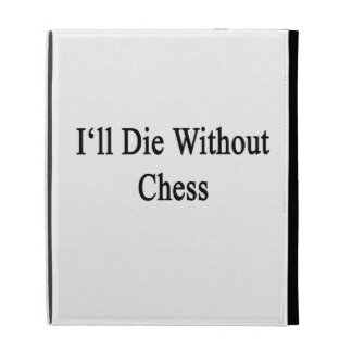 I'll Die Without Chess iPad Folio Cases