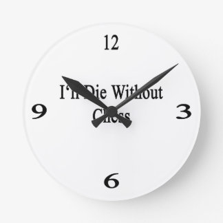 I'll Die Without Chess Round Wall Clocks