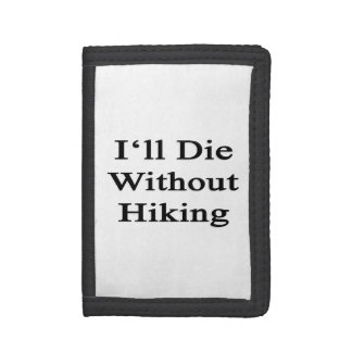 I'll Die Without Hiking Wallets