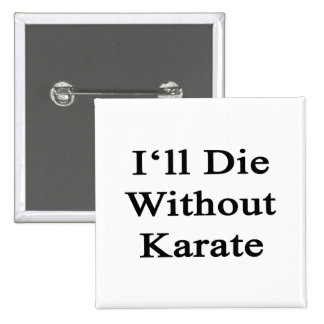 I'll Die Without Karate Pin
