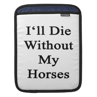 I'll Die Without My Horses Sleeve For iPads