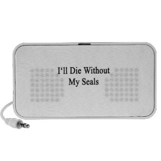 I'll Die Without My Seals Mini Speakers