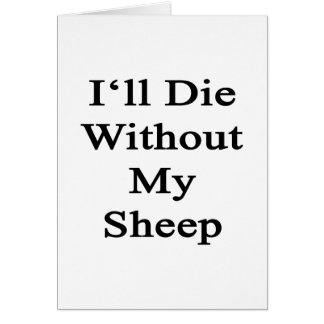 I'll Die Without My Sheep Greeting Cards