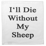 I'll Die Without My Sheep Printed Napkin