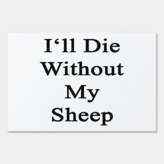 I'll Die Without My Sheep Lawn Sign