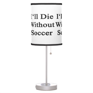 I'll Die Without Soccer Lamps