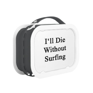 I'll Die Without Surfing Yubo Lunchbox