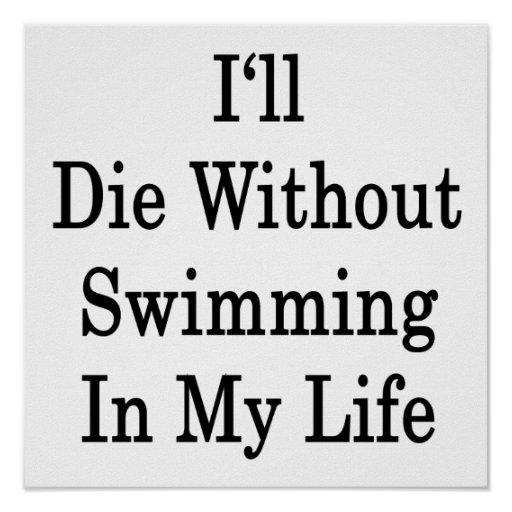 I'll Die Without Swimming In My Life Poster