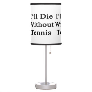 I'll Die Without Tennis Desk Lamps