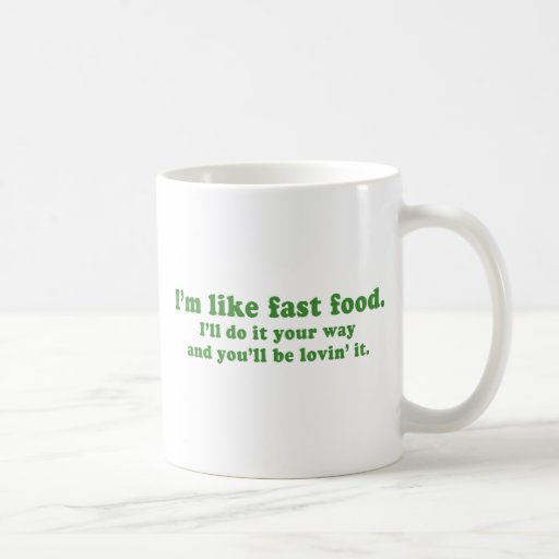ILL DO IT YOUR WAY AND YOULL BE LOVIN' IT CLASSIC WHITE COFFEE MUG