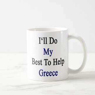 I'll Do My Best To Help Greece Coffee Mug